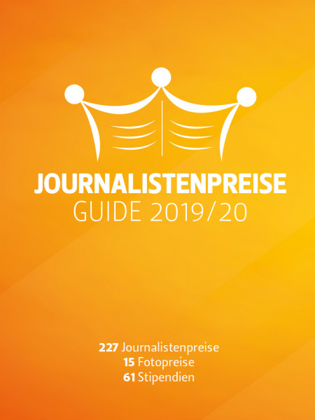 Journalistenpreise Guide 2019/2020: 227 Journalistenpreise, 15 Fotopreise, 61Stipendien