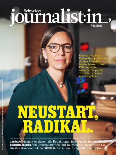 Schweizer journalist:in 2021/02: Neustart, Radikal. Diversity-Expertin Esther-Mirjam de Boer rät den Schweizer Medienhäusern, ihre Führungskultur zu sanieren. Sie glaubt: Toxische Personen müssen gehen.