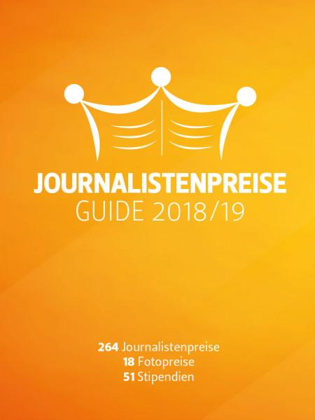 Journalistenpreise Guide 2018/2019: 262 Journalistenpreise, 18 Fotopreise, 51Stipendenien